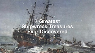 7 Greatest Shipwreck Treasure Ever Discovered