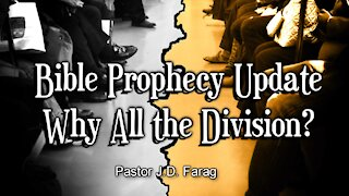 Bible Prophecy Update - Why All the Division?