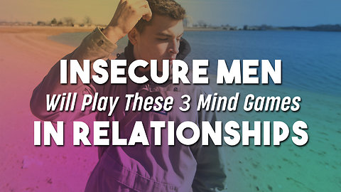 Insecure Men Will Play These 3 Mind Games In Relationships