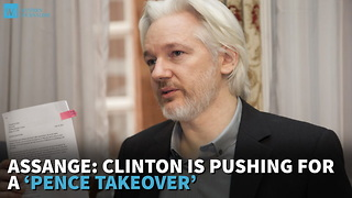 Assange: Clinton Is Pushing For A 'Pence Takeover' - Video