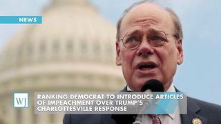Ranking Democrat To Introduce Articles Of Impeachment Over Trump's Charlottesville Response - Video
