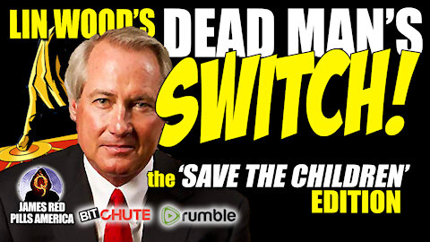 "Lin Wood's DEAD MAN SWITCH! ""They Call Me Nuts Just To Hide THIS Truth!"" a Save The Children Edition"