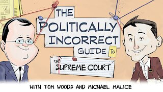 The Politically Incorrect Guide to the Supreme Court (Starring Tom Woods & Michael Malice!)