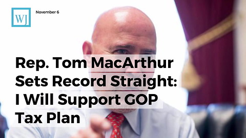 Rep. Tom MacArthur Sets Record Straight: I Will Support GOP Tax Plan
