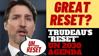 """WHAT IS TRUDEAU'S """"RESET""""? ITS THE GLOBALIST GREAT RESET"""
