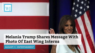 Melania Trump Shares Message With Photo Of East Wing Interns - Video