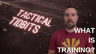 Tactical Tidbits Episode 11: What is training?