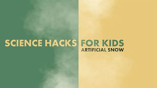 Science Hacks for kids: Artificial Snow - Video