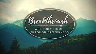 Breakthrough Will Only Come Through Brokenness