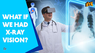 What If Humans Had X-Ray Vision *