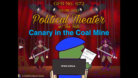 The GoldFish Report No. 672 - Political Theater: Canary in the Coal Mine