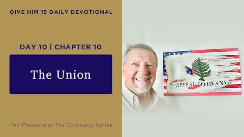 Day 10, Chapter 10: The Union | Give Him 15: Daily Prayer with Dutch | May 16