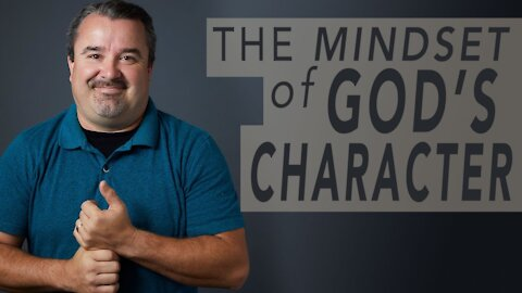 The Mindset of God's Character - Pastor Scott Harper