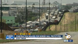 Border wall prototype construction possibly delayed - Video