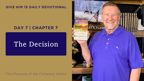 Day 7, Chapter 7: The Decision | Give Him 15: Daily Prayer with Dutch | May 13