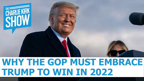 Why The GOP Must Embrace Trump To Win In 2022