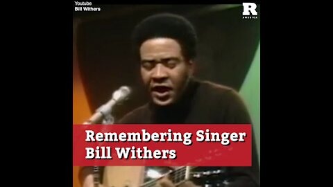 Remembering Singer Bill Withers