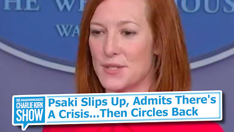 Psaki Slips Up, Admits There's A Crisis...Then Circles Back