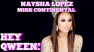 Naysha Lopez on Winning The Miss Continental Pageant: Hey Qween! BONUS - Video