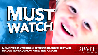 Mom Spreads Awareness After Misdiagnosis That Will Become More Common, Killed Her Toddler - Video