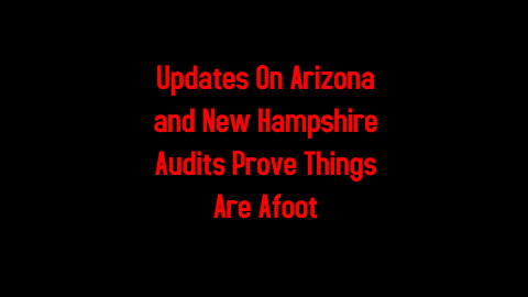 Updates On Arizona and New Hampshire Audits Prove Things Are Afoot 5-6-2021