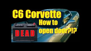 How to the open door on a C6 Corvette with a dead battery