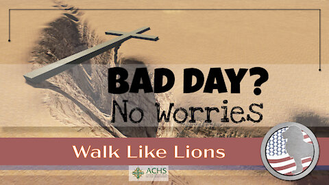 """Bad Day? No Worries"" Walk Like Lions Christian Daily Devotion with Chappy Jan 14, 2021"