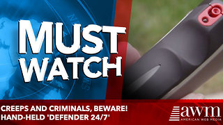 Creeps and criminals, beware! Hand-held 'Defender 24/7' - Video