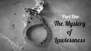 The Mystery of Lawlessness, Part One