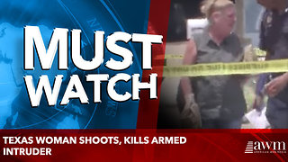 Texas Woman Shoots, Kills Armed Intruder - Video