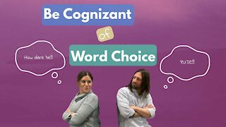 Be Cognizant of Word Choice