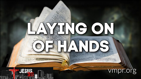 03 Mar 21, Jesus 911: Laying on of Hands