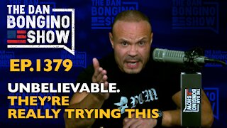 Ep. 1379 Unbelievable. They're Really Trying This - The Dan Bongino Show
