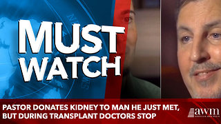 Pastor Donates Kidney To Man He Just Met, But During Transplant Doctors Stop - Video