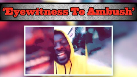 RAW: 'Eyewitness To Ambush'