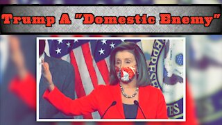 Pelosi Calls Trump A Domestic Enemy