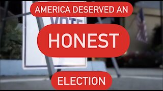 America Deserved an HONEST Election !