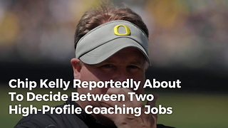 Chip Kelly Reportedly About To Decide Between Two High-Profile Coaching Jobs - Video