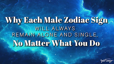 Male Zodiac Signs That'll Always Remain Alone And Single, No Matter What You Do