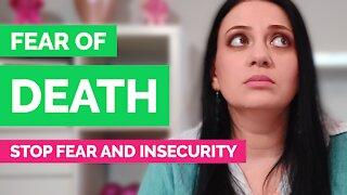 How to overcome the fear of death - How to stop fear and insecurity