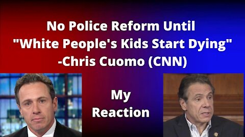 """REACTION: No Reform Until """"White People's Kids Start Dying"""" -Chris Cuomo (CNN)"""