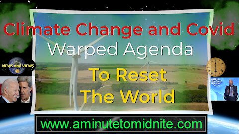 Climate Change and Covid - Warped Agenda to Reset the World!