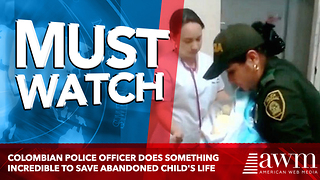 Colombian Police Officer Does Something Incredible To Save Abandoned Child's Life - Video