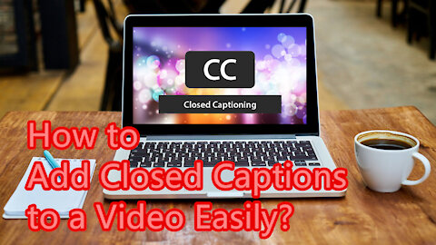 How to Add Closed Captions to a Video Easily?