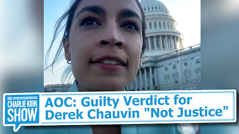 "AOC: Guilty Verdict for Derek Chauvin ""Not Justice"""