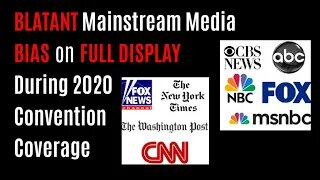 BLATANT Mainstream Media BIAS on FULL DISPLAY During 2020 Convention Coverage