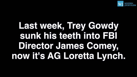 Trey Gowdy Isnt Done - Tears Into Loretta Lynch For Protecting Hillary Clinton