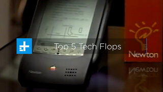 The Top 5 Tech Flops of All Time