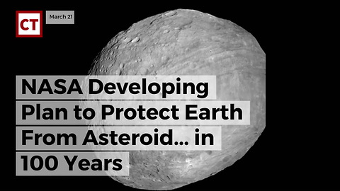 NASA Developing Plan To Protect Earth From Asteroid... In 100 Years