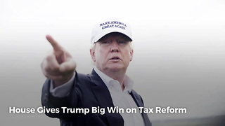 House Gives Trump Big Win on Tax Reform - Video